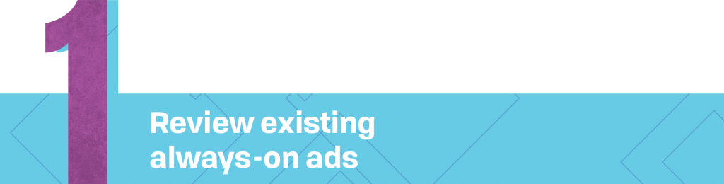 1. Review existing always-on ads