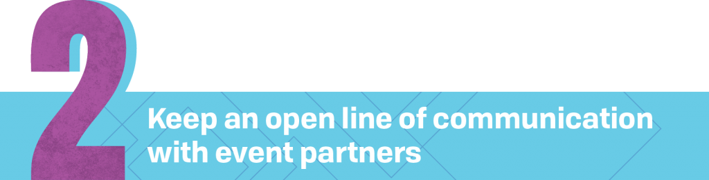 2. Keep an open line of communication with event partners