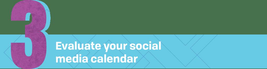 3. Evaluate your social media calendar