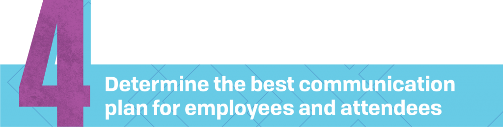 4. Determine the best communication plan for employees and attendees